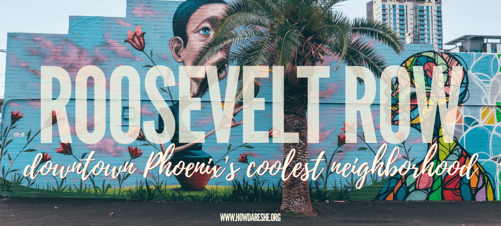 Roosevelt Row in Phoenix – area guide and street art